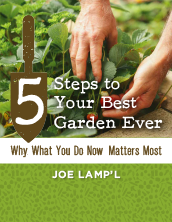 5 Steps to your Best Garden Ever: Why What you do now Matters Most